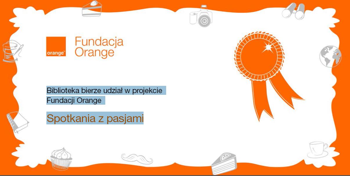 """Biblioteka bierze udział w projekcie Fundacji Orange Spotkania z pasjami"""""""